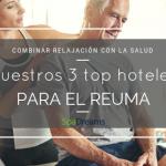 Nuestros 3 mejores hoteles para el reuma